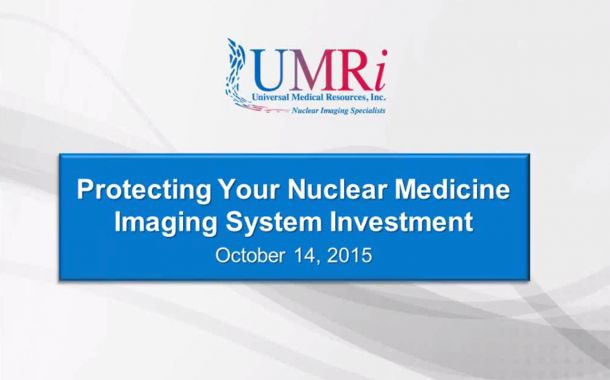 Protecting Your Nuclear Medicine Imaging System Investment