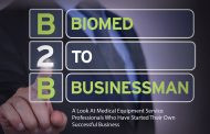 Biomed to Businessman: A Look at Medical Equipment Service Professionals Who Have Started Their Own Successful Business