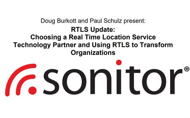 RTLS Update: Choosing a Real Time Location System (RTLS) Technology Partner and Using RTLS to Transform Organizations
