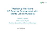 Predicting the Future: RTI Detector Development with Monte Carlo Simulations