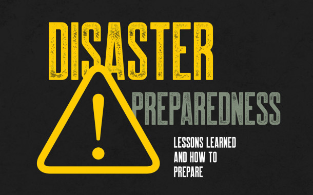 Disaster Preparedness: Lessons Learned and How to Prepare