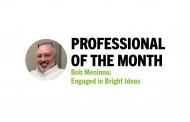 Professional of the Month Bob Meninno: Engaged in Bright Ideas