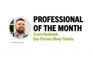 Professional of the Month Travis Recksiek: One Person; Many Talents