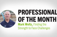 Professional of the Month: Mark Weltz, Finding the Strength to Face Challenges
