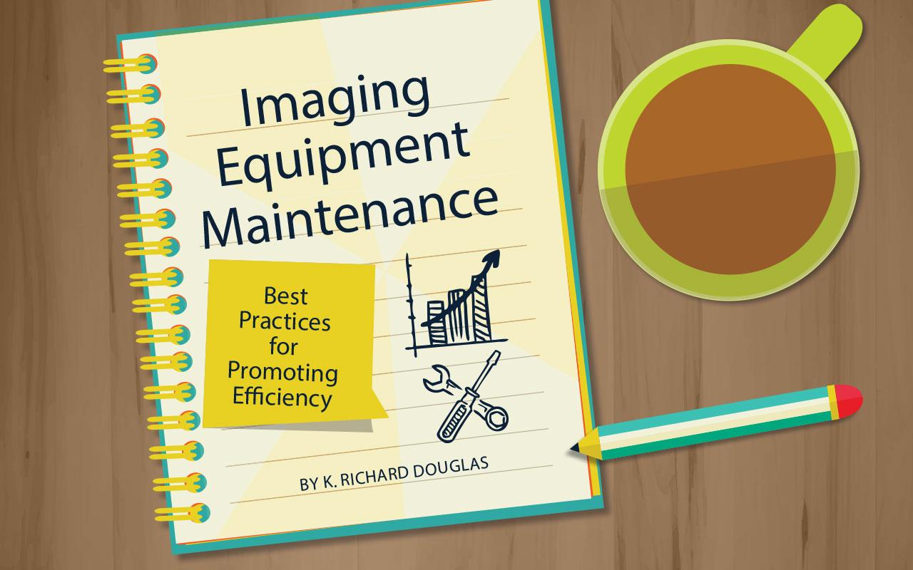 Imaging Equipment Maintenance - Best Practices for Promoting Efficiency