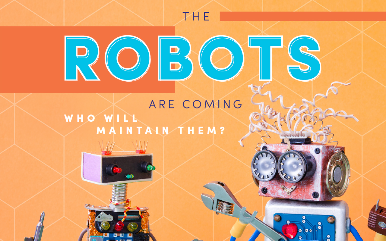 The Robots are Coming: Who Will Maintain Them?