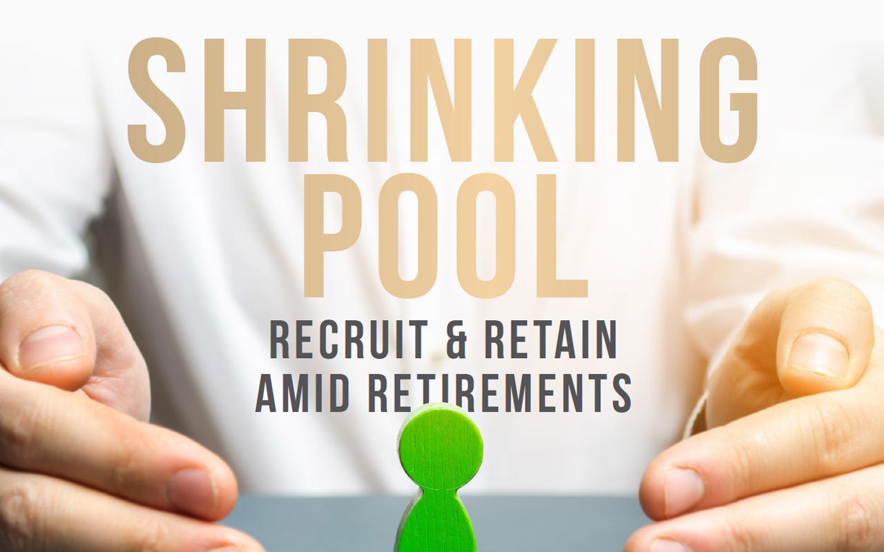 Shrinking Pool: Recruit and Retain Amid Retirements